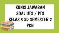 KUNCI JAWABAN Soal UTS PTS PKn Kelas 5 SD Semester 2 Ulangan Tengah Semester Genap Tahun 2021